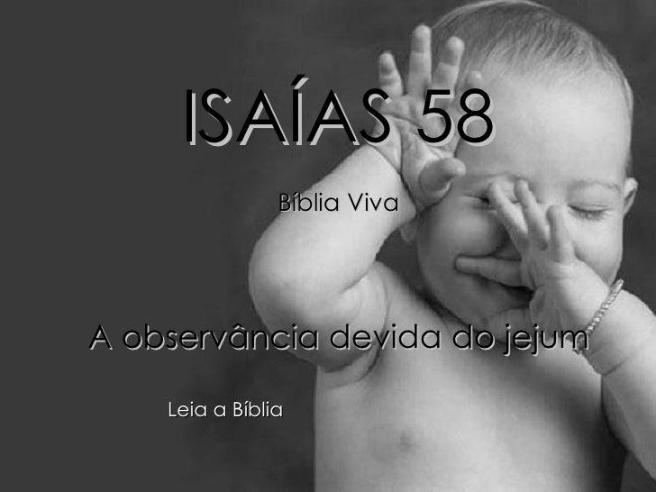 ISAÍAS 58 Bíblia Viva A observância devida do jejum Leia a Bíblia