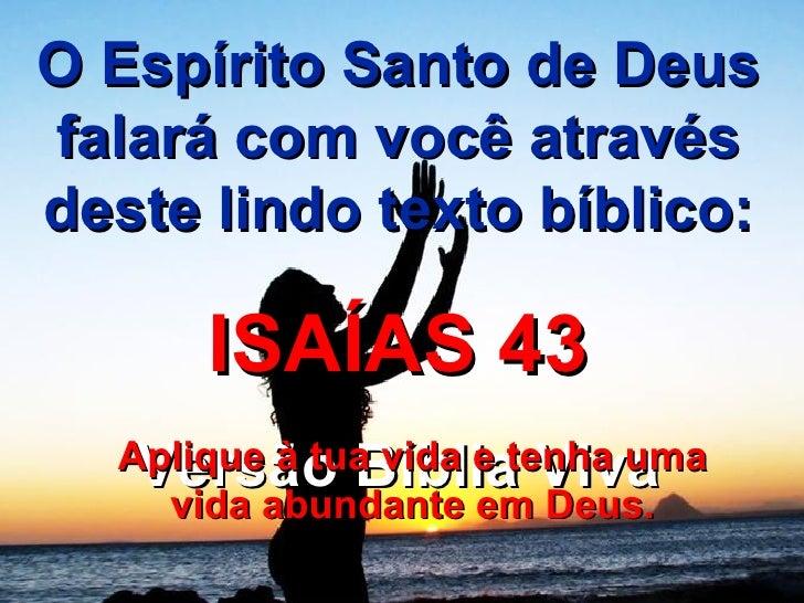 O Espírito Santo de Deus falará com você através deste lindo texto bíblico: ISAÍAS 43 Versão Bíblia Viva Aplique à tua vid...
