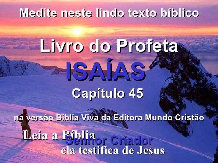 Leia a Bíblia  ela testifica de Jesus Medite neste lindo texto bíblico Livro do Profeta   ISAÍAS  Capítulo 45   na versão ...