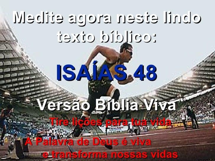 Medite agora neste lindo texto bíblico: ISAÍAS 48 Versão Bíblia Viva Tire lições para tua vida A Palavra de Deus é viva  e...