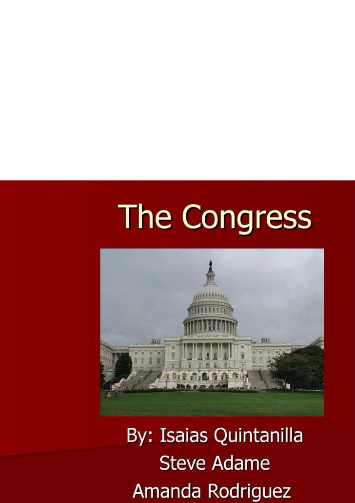 The Congress By: Isaias Quintanilla Steve Adame Amanda Rodriguez