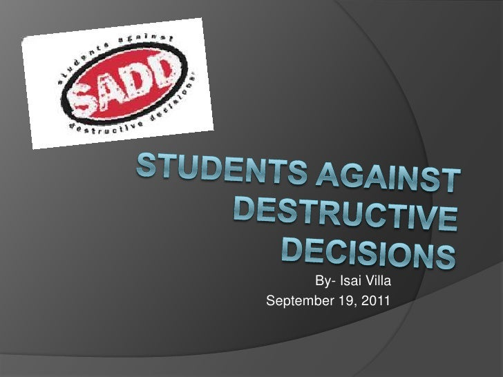 Students Against DESTRUCTIVE DECISIONS<br />By- Isai Villa<br />September 19, 2011<br />