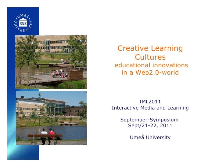 Creative Learning Cultures   educational innovations in a Web2.0-world IML2011 Interactive Media and Learning September-Sy...