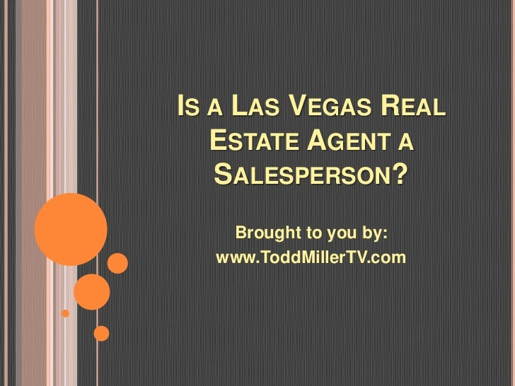 IS A LAS VEGAS REAL   ESTATE AGENT A   SALESPERSON?   Brought to you by:  www.ToddMillerTV.com