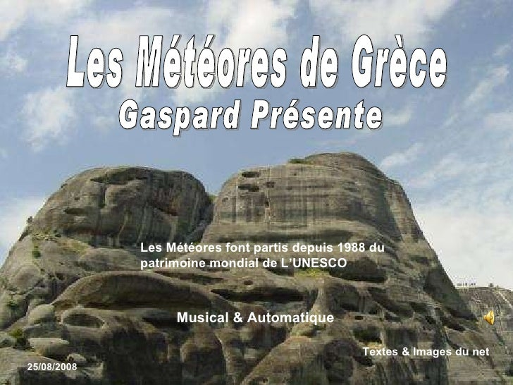 Les Météores font partis depuis 1988 du patrimoine mondial de L'UNESCO  Les Météores de Grèce Gaspard Présente 25/08/2008 ...