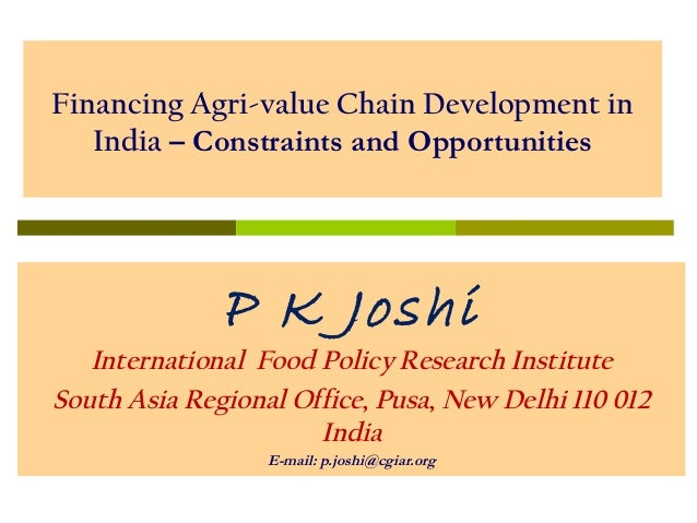 Financing Agri-value Chain Development in India – Constraints and Opportunities  P K Joshi  International Food Policy Rese...