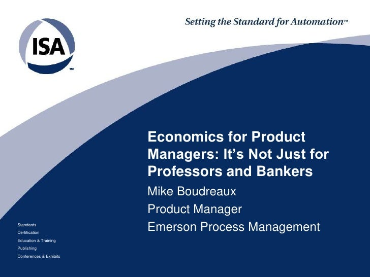 Economics for Product Managers: It's Not Just for  Professors and Bankers<br />Mike Boudreaux<br />Product Manager<br />Em...
