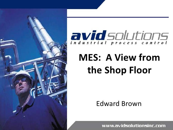 MES:  A View from the Shop Floor<br />Edward Brown<br />1<br />