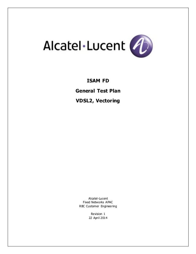 ISAM FD General Test Plan VDSL2, Vectoring Alcatel-Lucent Fixed Networks APAC RBC Customer Engineering Revision 1 22 April...