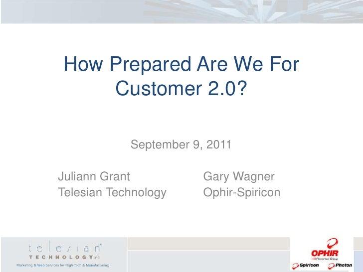 How Prepared Are We ForCustomer 2.0?<br />September 9, 2011<br />Juliann GrantGary Wagner<br />Telesian Technology...