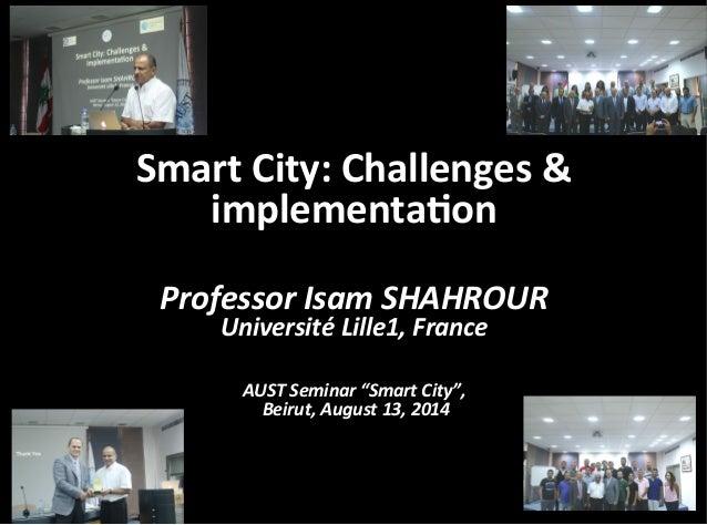 Smart  City:  Challenges  &   implementa3on      Professor  Isam  SHAHROUR     Université  Lille1, ...