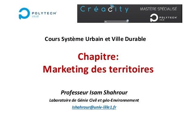 ProfesseurIsamShahrour LaboratoiredeGénieCiviletgéo-Environnement Ishahrour@univ-lille1.fr Chapitre: Marketingdes...