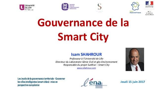 Gouvernancedela SmartCity IsamSHAHROUR Professeuràl'UniversitédeLille DirecteurduLaboratoireGénieCiviletgé...