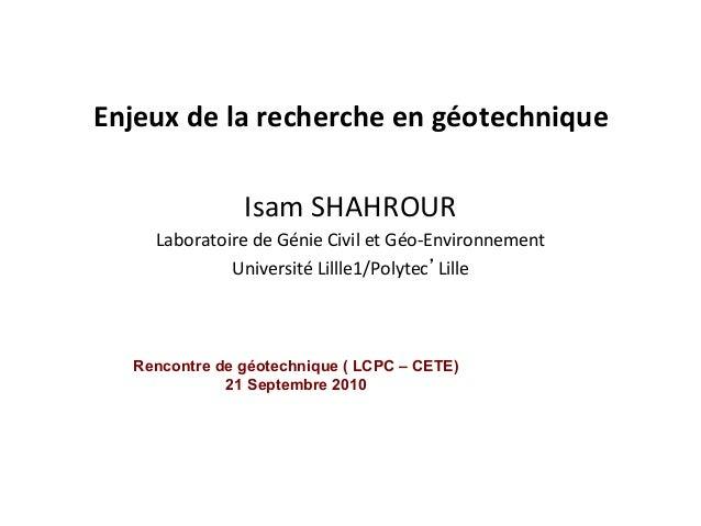 Enjeux  de  la  recherche  en  géotechnique      Isam  SHAHROUR   Laboratoire  de  Génie  Civil...
