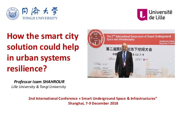 How the smart city solution could help in urban systems resilience? Professor Isam SHAHROUR Lille University & Tongi Unive...
