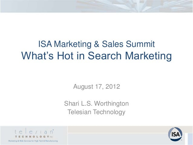ISA Marketing & Sales SummitWhat's Hot in Search Marketing            August 17, 2012         Shari L.S. Worthington      ...