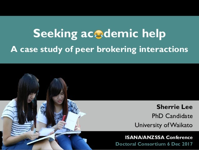 Sherrie Lee PhD Candidate University of Waikato ISANA/ANZSSA Conference Doctoral Consortium 6 Dec 2017 Seeking ac demic he...