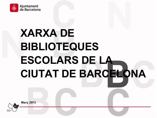 XARXA DEBIBLIOTEQUESESCOLARS DE LACIUTAT DE BARCELONAMarç 2013