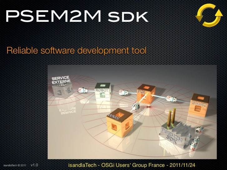PSEM2M sdk  Reliable software development toolisandlaTech © 2011   v1.0   isandlaTech - OSGi Users Group France - 2011/11/24