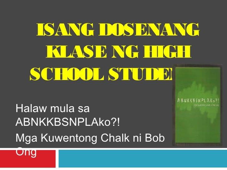 ISANG DOSENANG    KLASE NG HIGH  SCHOOL STUDENTSHalaw mula saABNKKBSNPLAko?!Mga Kuwentong Chalk ni BobOng