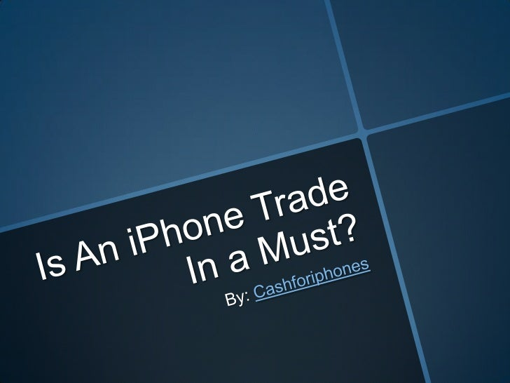 Is An iPhone Trade In a Must?