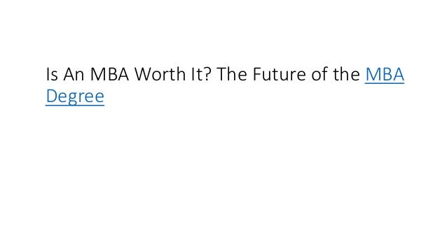 Is An MBA Worth It? The Future of the MBA Degree