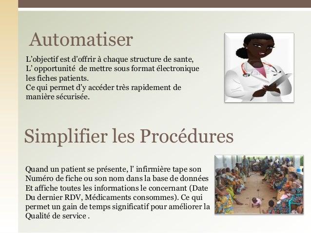 AutomatiserSimplifier les ProcéduresQuand un patient se présente, l' infirmière tape sonNuméro de fiche ou son nom dans la...