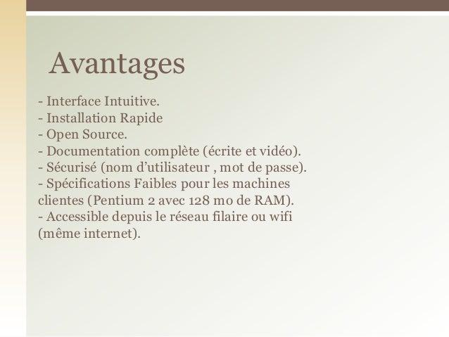 - Interface Intuitive.- Installation Rapide- Open Source.- Documentation complète (écrite et vidéo).- Sécurisé (nom d'util...