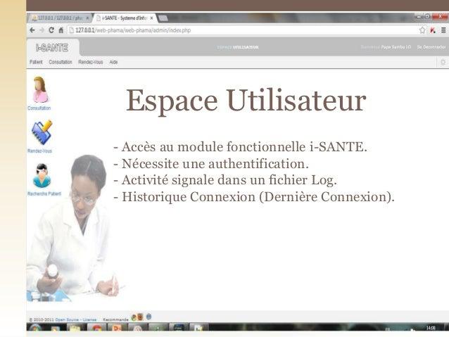 - Accès au module fonctionnelle i-SANTE.- Nécessite une authentification.- Activité signale dans un fichier Log.- Historiq...