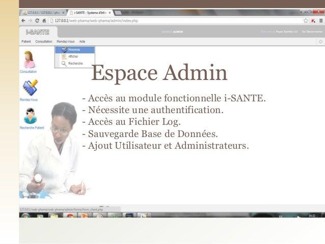 - Accès au module fonctionnelle i-SANTE.- Nécessite une authentification.- Accès au Fichier Log.- Sauvegarde Base de Donné...