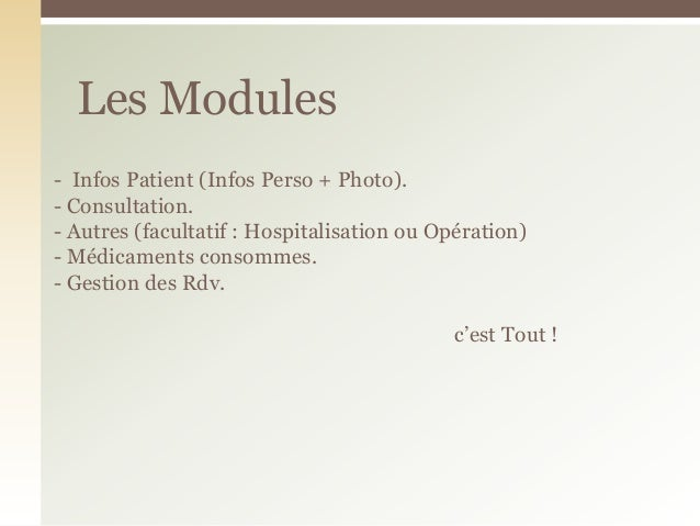 - Infos Patient (Infos Perso + Photo).- Consultation.- Autres (facultatif : Hospitalisation ou Opération)- Médicaments con...