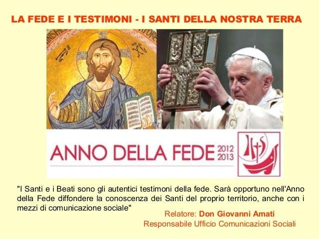 """""""I Santi e i Beati sono gli autentici testimoni della fede. Sarà opportuno nell'Anno della Fede diffondere la conoscenza d..."""