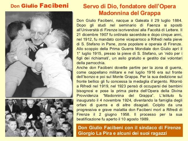 Don Giulio Facibeni Don Giulio Facibeni, nacque a Galeata il 29 luglio 1884. Dopo gli studi nel seminario di Faenza si spo...