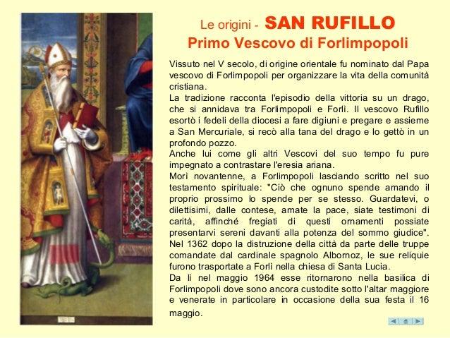 Le origini - SAN RUFILLO Primo Vescovo di Forlimpopoli Vissuto nel V secolo, di origine orientale fu nominato dal Papa ves...