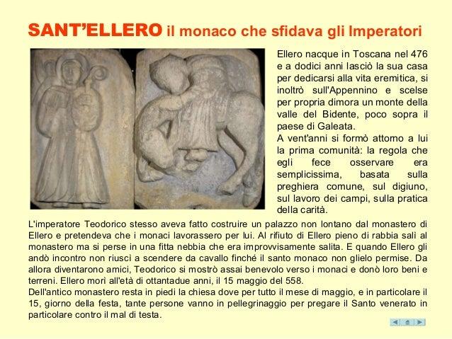 SANT'ELLERO il monaco che sfidava gli Imperatori Ellero nacque in Toscana nel 476 e a dodici anni lasciò la sua casa per d...