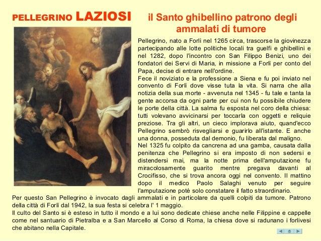 PELLEGRINO LAZIOSI Pellegrino, nato a Forlì nel 1265 circa, trascorse la giovinezza partecipando alle lotte politiche loca...