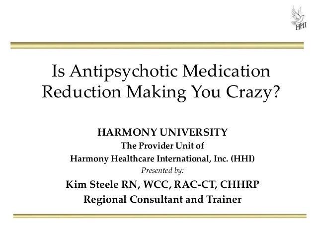 Is Antipsychotic Medication Reduction Making You Crazy? HARMONY UNIVERSITY The Provider Unit of Harmony Healthcare Interna...