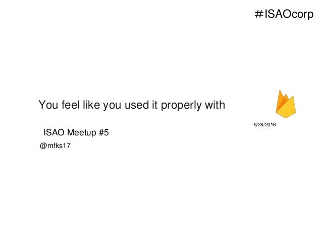 You feel like you used it properly with 9/28/2016 @mfks17 ISAO Meetup #5 #ISAOcorp