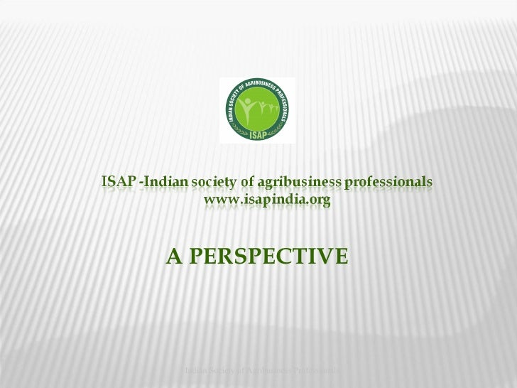 Indian Society of Agribusiness Professionals A PERSPECTIVE