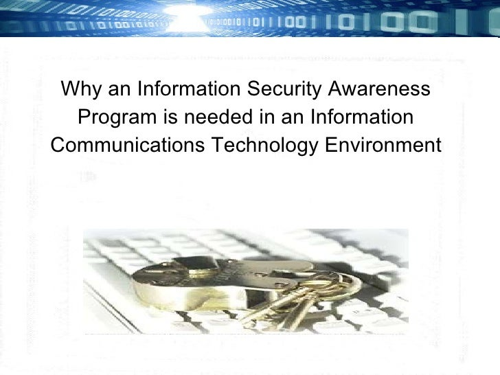 Why an Information Security Awareness Program is needed in an Information Communications Technology Environment