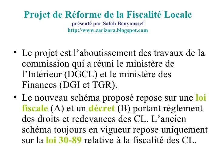 Projet de Réforme de la Fiscalité Locale présenté par Salah Benyoussef http://www.zarizara.blogspot.com <ul><li>Le projet ...