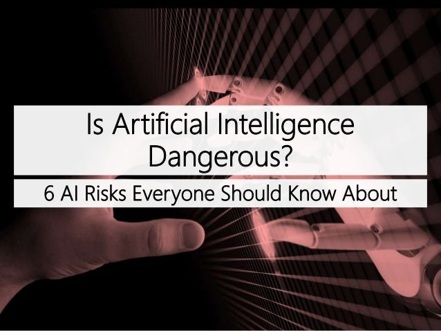 Is Artificial Intelligence Dangerous? 6 AI Risks Everyone Should Know About
