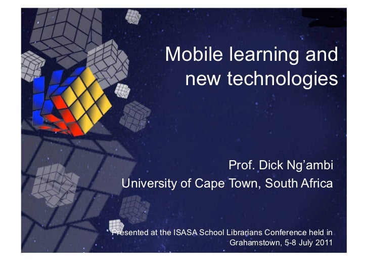 Mobile learning and               new technologies                     Prof. Dick Ng'ambi  University of Cape Town, South ...