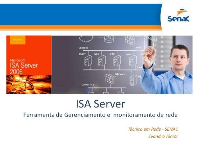 ISA ServerFerramenta de Gerenciamento e monitoramento de rede                                  Técnico em Rede - SENAC    ...