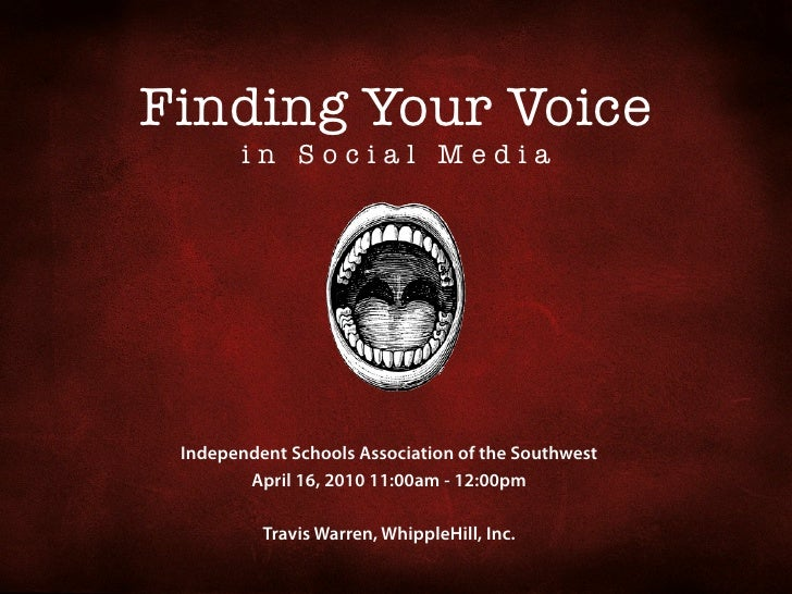 Finding Your Voice         in Social Media      Independent Schools Association of the Southwest         April 16, 2010 11...