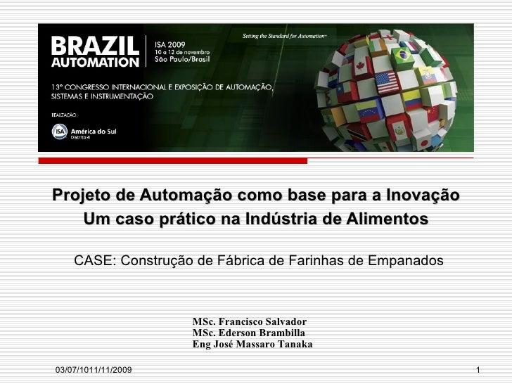 Projeto de Automação como base para a Inovação Um caso prático na Indústria de Alimentos MSc. Francisco Salvador MSc. Eder...