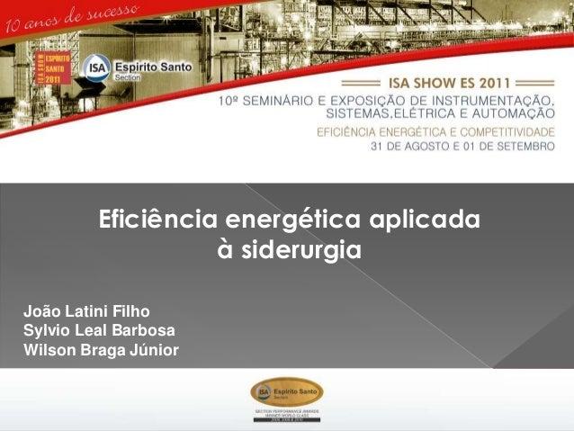 Eficiência energética aplicada                   à siderurgiaJoão Latini FilhoSylvio Leal BarbosaWilson Braga Júnior