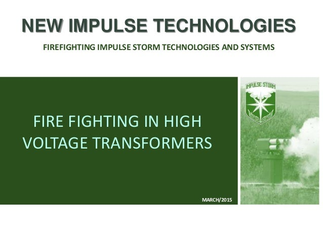 FIRE FIGHTING IN HIGH VOLTAGE TRANSFORMERS NEW IMPULSE TECHNOLOGIES FIREFIGHTING IMPULSE STORM TECHNOLOGIES AND SYSTEMS MA...