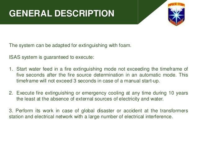 GENERAL DESCRIPTION The system can be adapted for extinguishing with foam. ISAS system is guaranteed to execute: 1. Start ...