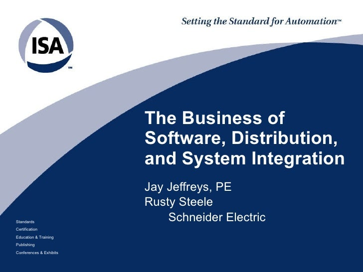 The Business of Software, Distribution, and System Integration Jay Jeffreys, PE Rusty Steele Schneider Electric